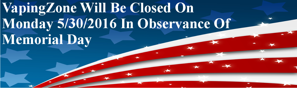 VapingZone will be closed on 5/30/2016 in observance of Memorial Day