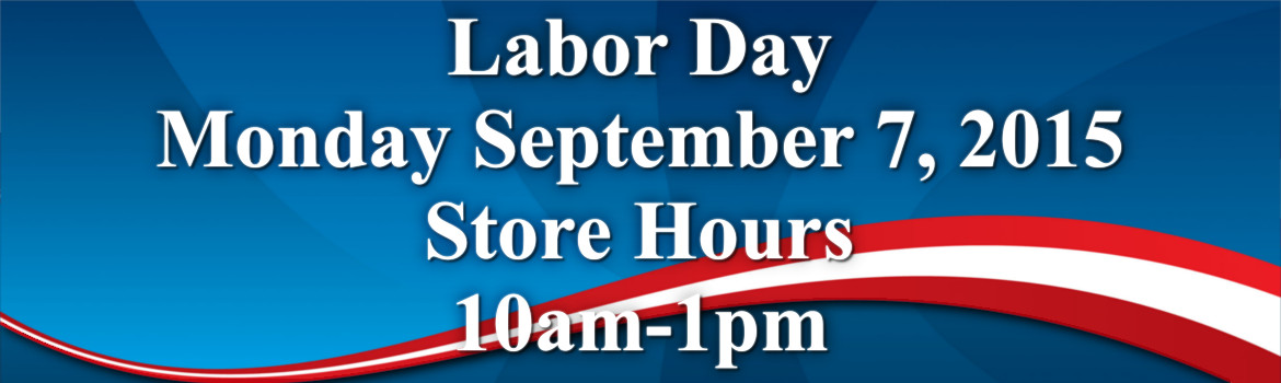 Labor Day Monday September 7, 2015 Store Hours 10am-1pm