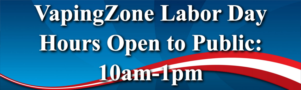 VapingZone Labor Day Hours Open to Public: 10am-1pm