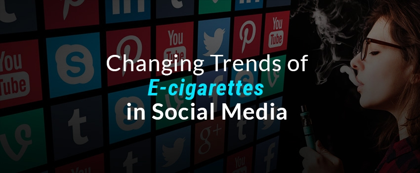 Changing Trends of E-cigarettes in Social Media
