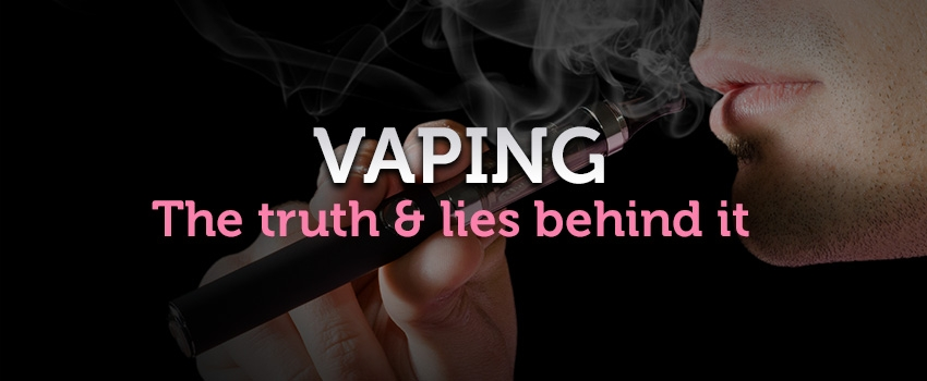 Vaping : The truth & lies behind it.