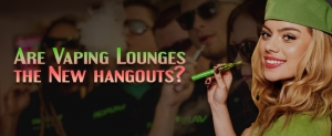 Are Vaping Lounges the New hangouts?