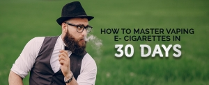 How to Master Vaping e- Cigarettes in 30 days