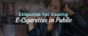 Etiquette for Vaping E-Cigarettes in Public