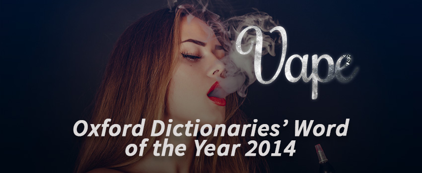 Vape: Oxford Dictionaries' Word of the Year 2014