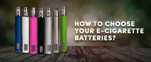 How to choose your e-cigarette batteries?