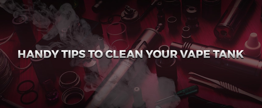 Handy Tips To Clean Your Vape Tank