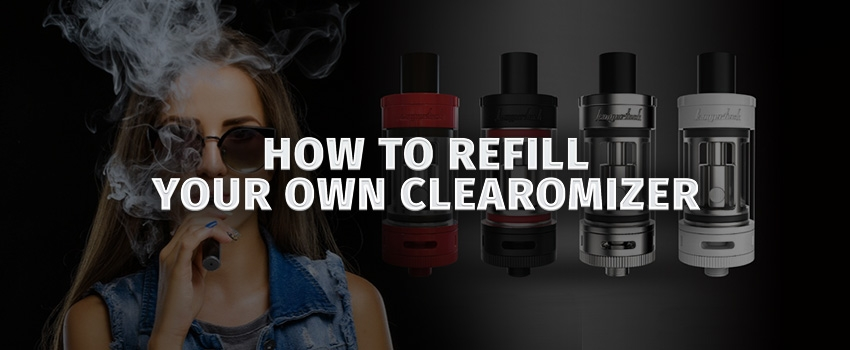 How To Refill Your Own Clearomizer