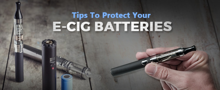 Tips To Protect Your E-cig Batteries