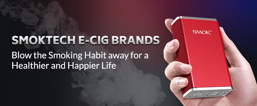 Smoktech E-Cig Brands – Blow The Smoking Habit Away For A Healthier And Happier Life