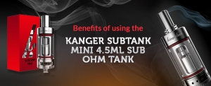 BENEFITS OF USING THE KANGER SUBTANK MINI 4.5ML SUB OHM TANK