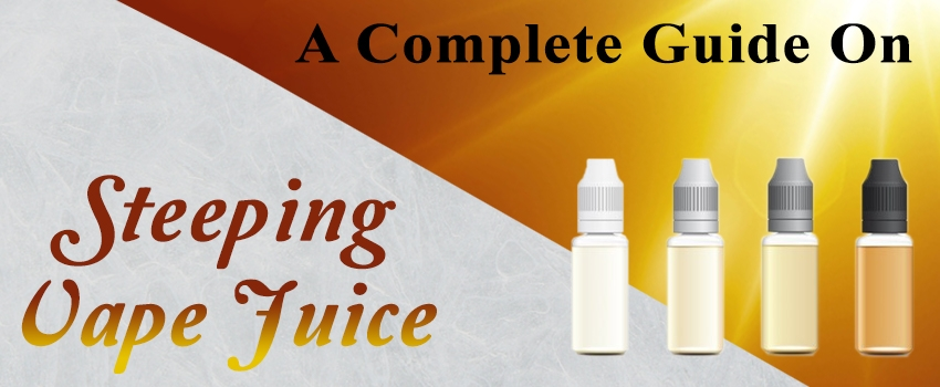 Steeping Vape Juice for Dummies: A How to Guide for DIY Vape Juice
