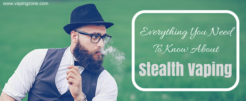 Everything You Need To Know About Stealth Vaping