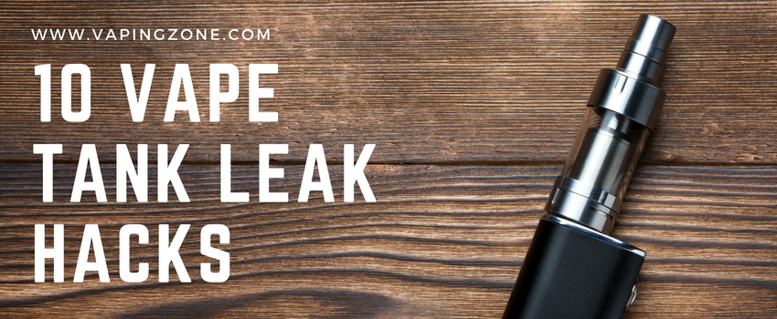 Vape Tank Leaking: 10 Vape Leak Hacks